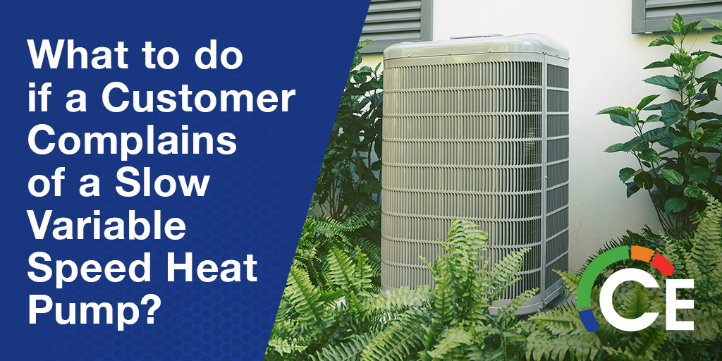 Customer Complaining of a Slow Variable Speed Heat Pump? Here's What to Do