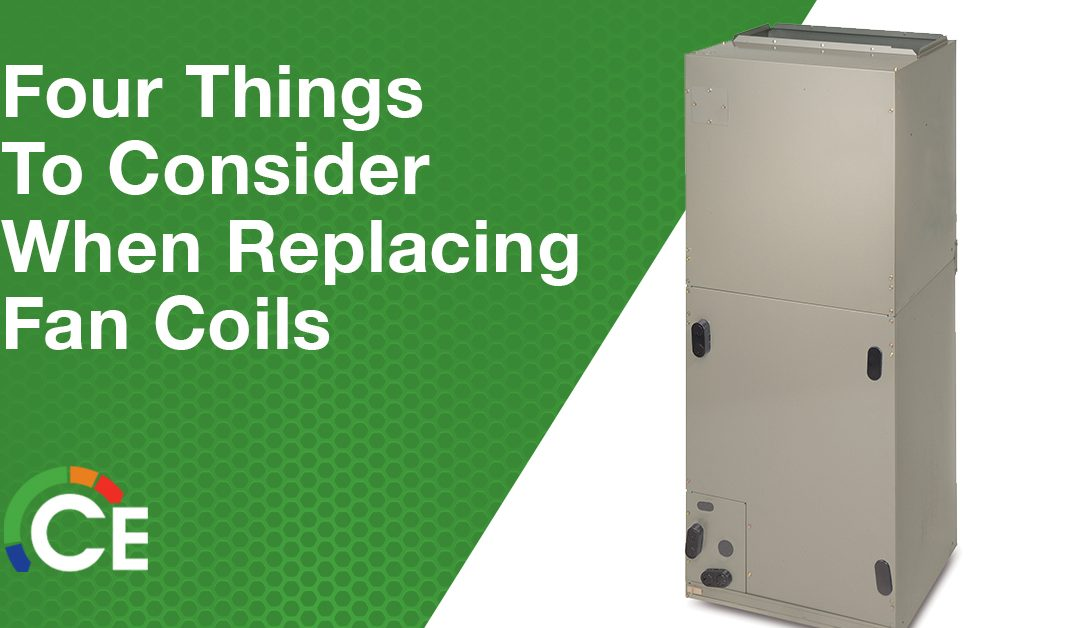 Four Things to Consider When Replacing Fan Coils